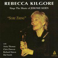 Rebecca Kilgore - Sure Thing-Sings The Music Of Jerome Kern