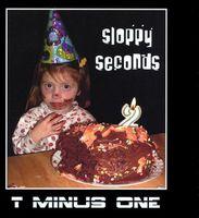 T Minus One - Sloppy Seconds
