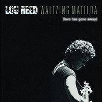 Lou Reed - Lou Reed - Waltzing Matilda (love Has Gone Away)