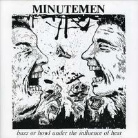Minutemen - Buzz or Howl Under the Influence of Heat