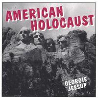Georgie Jessup - American Holocaust