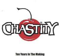 Chastity - Ten Years In The Making