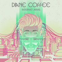 Diane Coffee - Internet Arms