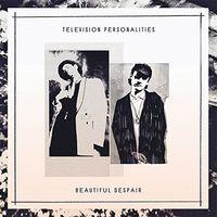 Television Personalities - Beautiful Despair [Colored Vinyl]