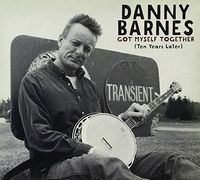 Danny Barnes - Got Myself Together (Ten Years Later)