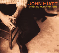 John Hiatt - Crossing Muddy Waters [Digipak]