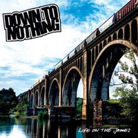 Down To Nothing - Life On The James [Vinyl]
