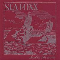 Sea Foxx - Dead In The Water