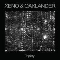 Xeno & Oaklander - Topiary
