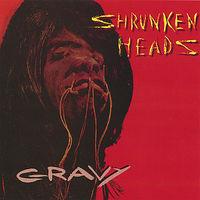 Shrunken Heads - Gravy