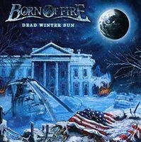 Born Of Fire - Dead Winter Sun