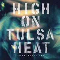 John Moreland - High On Tulsa Heat [Vinyl]