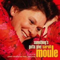 Sarah Moule - Somethings Gotta Give