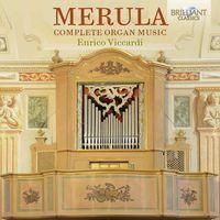 Enrico Viccardi - Merula: Complete Organ Music