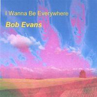 Bob Evans - I Wanna Be Everywhere