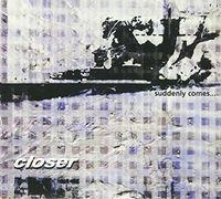 Closer - Suddenly Comes (Asia)