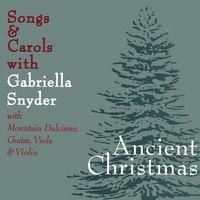 Gabriella Snyder - Ancient Christmas Songs & Carols