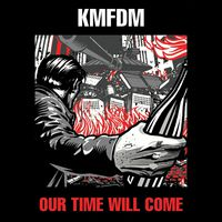 KMFDM - Our Time Will Come