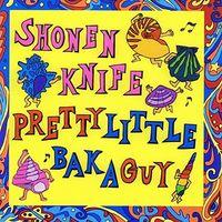 Shonen Knife - Pretty Little Baka Guy