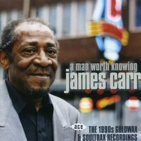 James Carr - Man Worth Knowing-1990s Goldwax & Soultrax Recordi [Import]