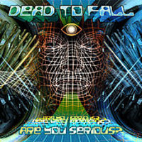 Dead To Fall - Are You Serious?