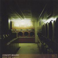 Concept: Bravery - Keep Me Awake