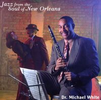 Dr. Michael White - Jazz From The Soul Of New Orleans