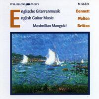 Maximilian Mangold - Bennett, R.r.: Impromptus / Guitar Sonata / Walton, W.: 5 Bagatelles / Britten, B.: Nocturnal After John Dowland