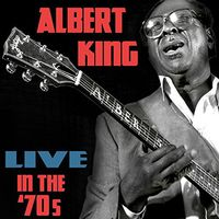 Albert King - Live in the 70s