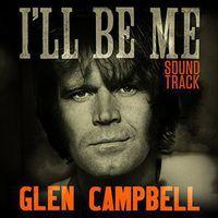 Glen Campbell - Glen Campbell I'll Be Me [Soundtrack]