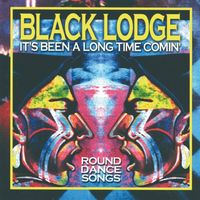 Black Lodge Singers - It's Been A Long Time Comin'