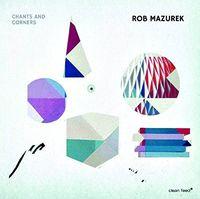Rob Mazurek - Chants And Corners