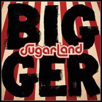 Sugarland - Bigger [LP]
