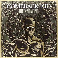 Comeback Kid - Die Knowing [Vinyl]