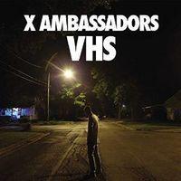X Ambassadors - VHS [Clean]
