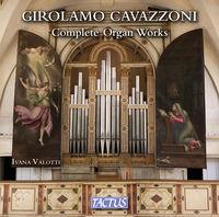 Ivana Valotti - Girolamo Cavazzoni: Complete Organ Works