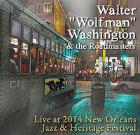 Walter Wolfman Washington and the Roadmasters - Live At Jazz Fest 2014