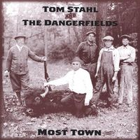 Tom Stahl & The Dangerfields - Most Town