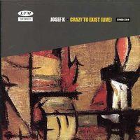 Josef K - Crazy to Exist (Live)