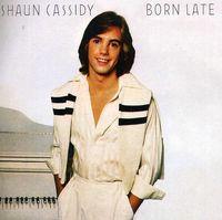 Shaun Cassidy - Born Late [Import]