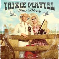 Trixie Mattel - Two Birds, One Stone