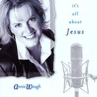 Annie Waugh - Its All About Jesus