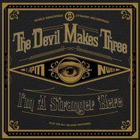 The Devil Makes Three - I'm A Stranger Here