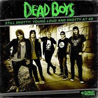 Dead Boys - Still Snotty: Young, Loud & Snotty At 40