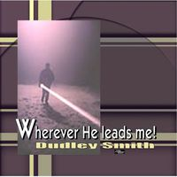 Dudley Smith - Wherever He Leads Me