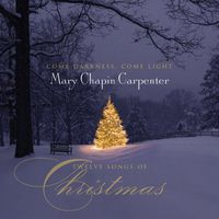Mary Chapin Carpenter - Come Darkness, Come Light; Twelve Songs Of Christmas