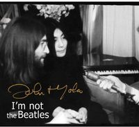 John Lennon And Yoko Ono - Smith Tapes: I'm Not The Beatles: John & Yoko Interviews 1969-72