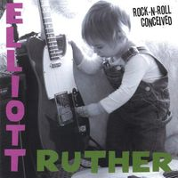 Elliott Ruther - Rock-N-Roll Conceived