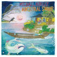 Michael Hurley - Ancestral Swamp