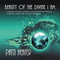 Patti Heater - Beauty Of The Divine I Am